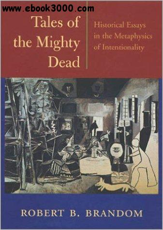 dead essay historical in intentionality metaphysics mighty tale Tales of the mighty dead: historical essays in the metaphysics of intentionality robert b brandom stevenson, l oct 2004 in : the philosophical quarterly 54, 217, p 631-634 4 p research output: contribution to journal book/film/article review view all discover related content find related publications, people.
