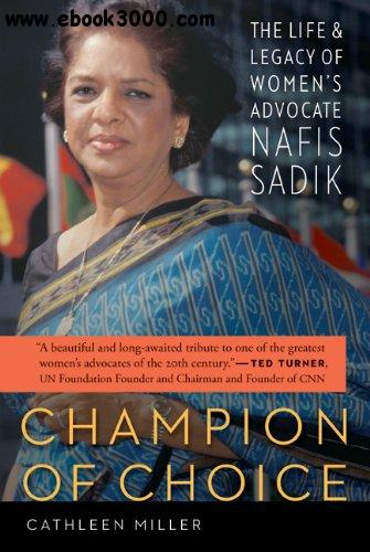 Champion of Choice: The Life and Legacy of Women's Advocate Nafis Sadik free download