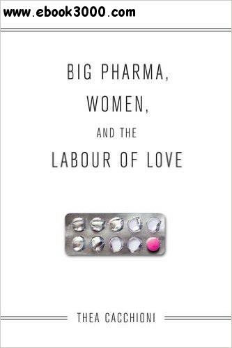 Big Pharma, Women, and the Labour of Love free download