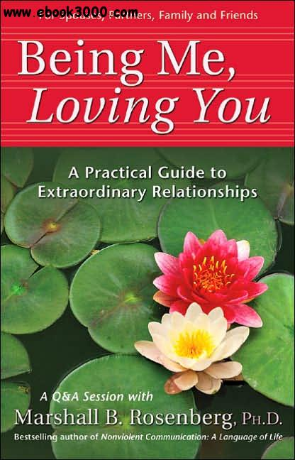 Being Me, Loving You: A Practical Guide to Extraordinary Relationships free download