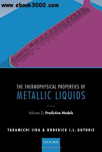 The Thermophysical Properties of Metallic Liquids: Volume 2: Predictive Models free download