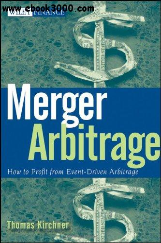 Merger Arbitrage: How to Profit from Event-Driven Arbitrage free download