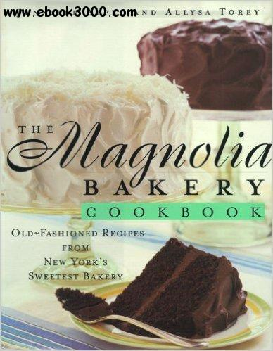 The Magnolia Bakery Cookbook: Old-Fashioned Recipes From New York's Sweetest Bakery free download