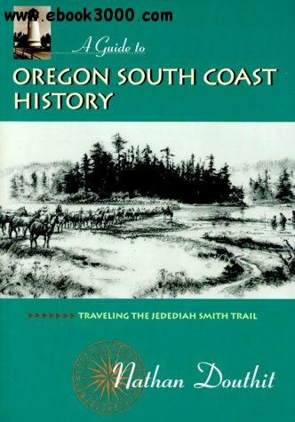 A Guide to Oregon South Coast History: Traveling the Jedediah Smith Trail free download