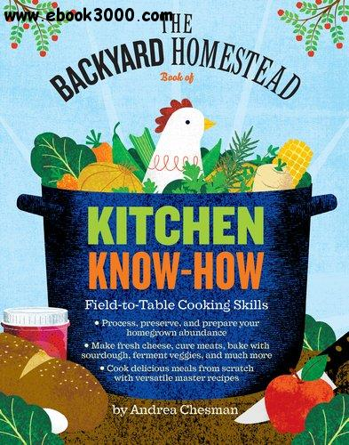 The Backyard Homestead Book of Kitchen Know-How: Field-to-Table Cooking Skills free download