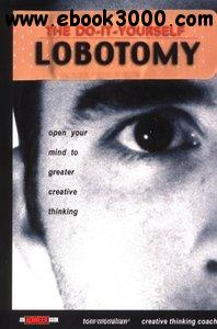 Tom Monahan - The Do It Yourself Lobotomy: Open Your Mind to Greater Creative Thinking free download