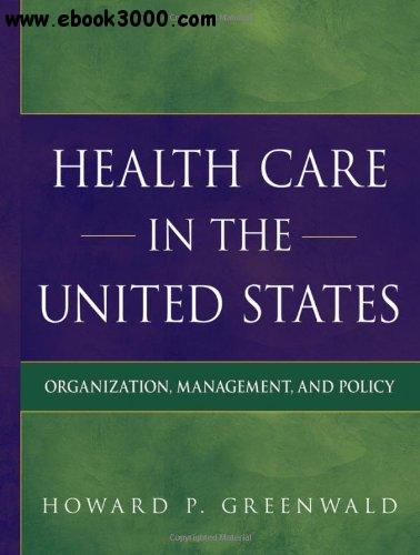 Health Care in the United States: Organization, Management, and Policy free download