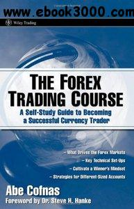 Abe Cofnas - The Forex Trading Course: A Self-Study Guide To Becoming a Successful Currency Trader free download