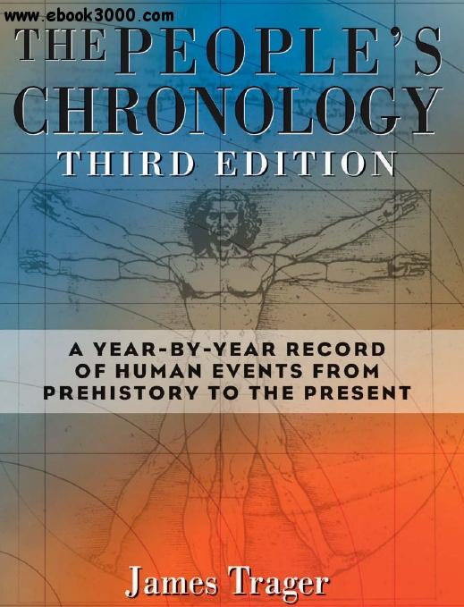 The People's Chronology: A Year-by-Year Record of Human Events from Prehistory to the Present, 3d ed. free download