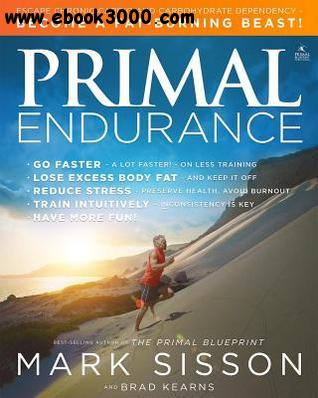 Primal Endurance: Escape chronic cardio and carbohydrate dependency and become a fat burning beast! free download