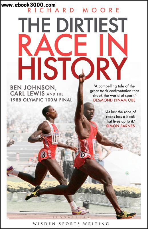 The Dirtiest Race in History: Ben Johnson, Carl Lewis and the Olympic 100m Final free download