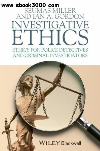 Investigative Ethics: Ethics for Police Detectives and Criminal Investigators free download