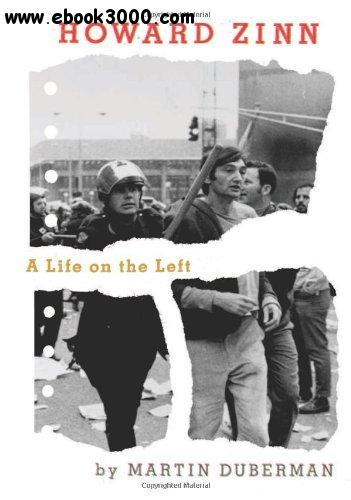 Martin Duberman - Howard Zinn: A Life on the Left free download