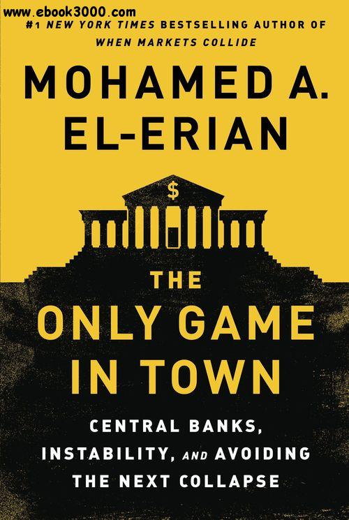 The Only Game in Town: Central Banks, Instability, and Avoiding the Next Collapse free download