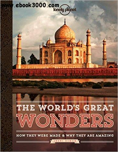 The World's Great Wonders: How They Were Made & Why They Are Amazing free download