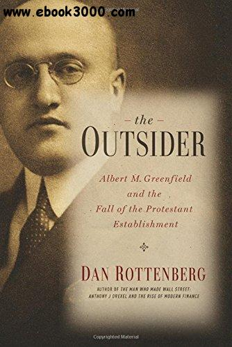 The Outsider: Albert M. Greenfield and the Fall of the Protestant Establishment free download