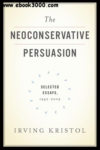 The Neoconservative Persuasion: Selected Essays, 1942-2009 free download