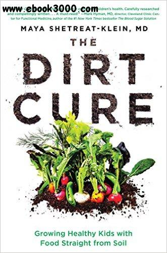 The Dirt Cure: Growing Healthy Kids with Food Straight from Soil free download