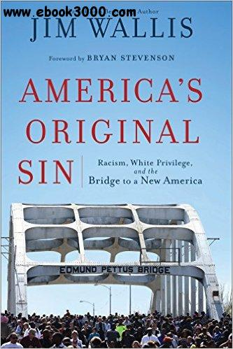 America's Original Sin: Racism, White Privilege, and the Bridge to a New America free download