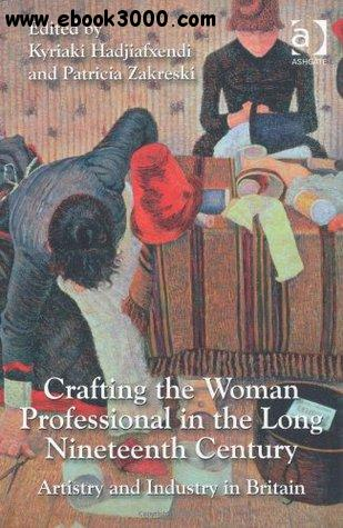 Crafting the Woman Professional in the Long Nineteenth Century-Artistry and Industry in Britain free download