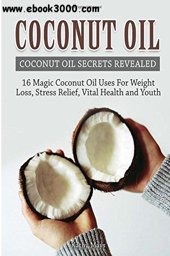 Coconut Oil: Coconut Oil Secrets Revealed free download