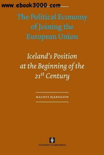 The Political Economy of Joining the European Union. Iceland's Position at the Beginning of the 21st Century free download