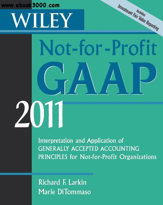 Wiley Not-for-Profit GAAP 2011: Interpretation and Application of Generally Accepted Accounting Principles free download