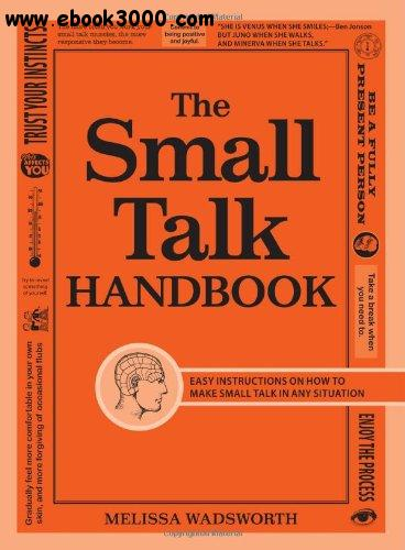 The Small Talk Handbook: Easy Instructions on How to Make Small Talk in Any Situation free download