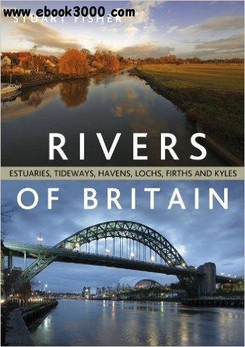 The Rivers of Britain: Estuaries, tideways, havens, lochs, firths and kyles free download