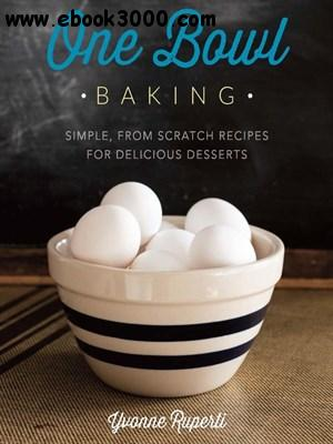 One Bowl Baking: Simple, from Scratch Recipes for Delicious Desserts download dree