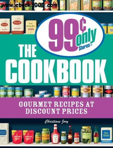 The 99 Cent Only Stores Cookbook: Gourmet Recipes at Discount Prices free download