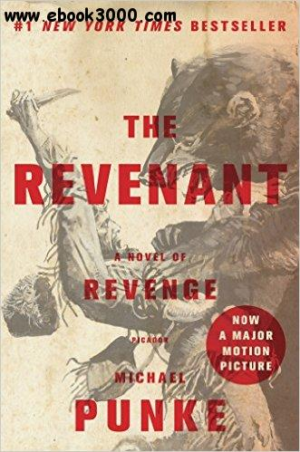 The Revenant A Novel of Revenge - Michael Punke free download