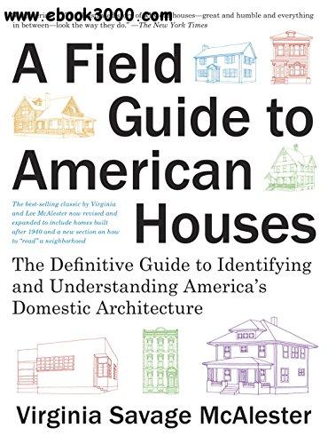 A Field Guide to American Houses: The Definitive Guide to Identifying and Understanding America's Domestic Architecture free download