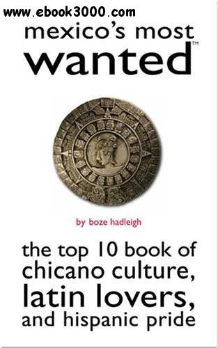 Mexico's Most Wanted: The Top 10 Book of Chicano Culture, Latin Lovers, and Hispanic Pride free download