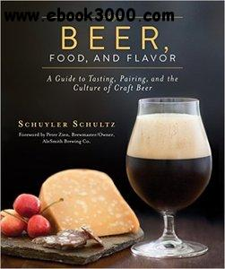 Beer, Food, and Flavor: A Guide to Tasting, Pairing, and the Culture of Craft Beer, 2nd Edition free download