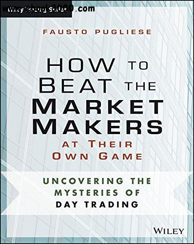How to Beat the Market Makers at Their Own Game: Uncovering the Mysteries of Day Trading download dree