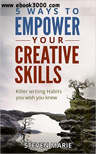 Creative Writing: 5 ways to EMPOWER you creative skills - Killer Writing Habits you wish you knew free download
