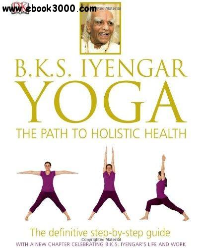 B.K.S. Iyengar Yoga: The Path to Holistic Health free download