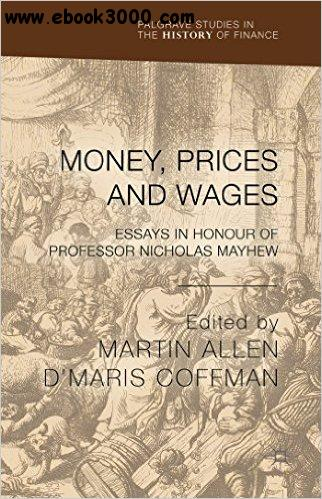 Money, Prices and Wages: Essays in Honour of Professor Nicholas Mayhew free download