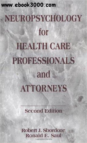 Neuropsychology for Health Care Professionals and Attorneys, Second Edition free download