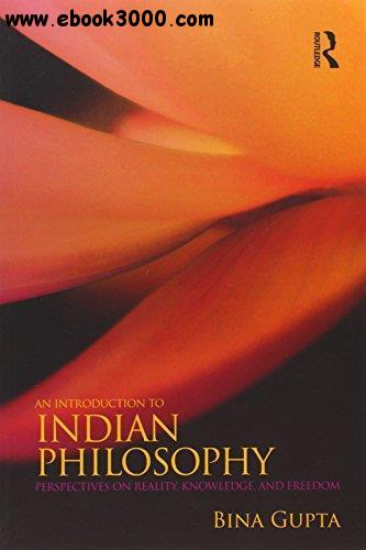 An Introduction to Indian Philosophy: Perspectives on Reality, Knowledge, and Freedom free download