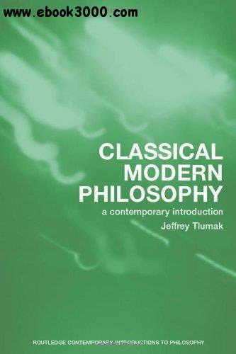 Classical Modern Philosophy: A Contemporary Introduction free download