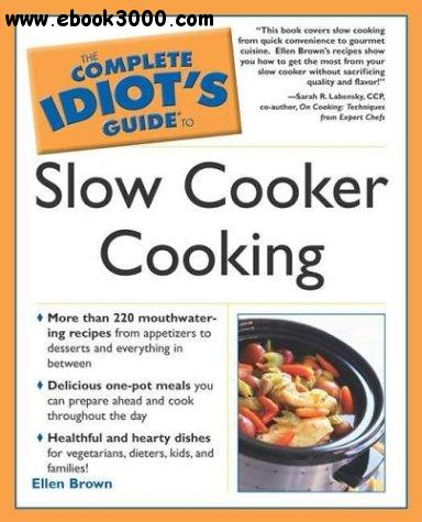 The Complete Idiot's Guide to Slow Cooker Cooking free download