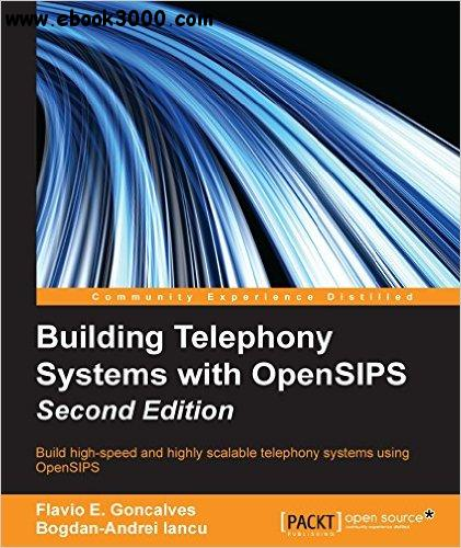 Building Telephony Systems with OpenSIPS, Second Edition free download