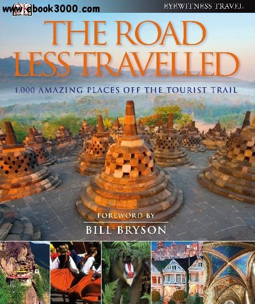The Road Less Travelled: 1,000 Amazing Places Off the Tourist Trail free download