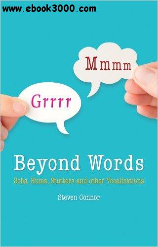 Beyond Words: Sobs, Hums, Stutters and Other Vocalizations free download