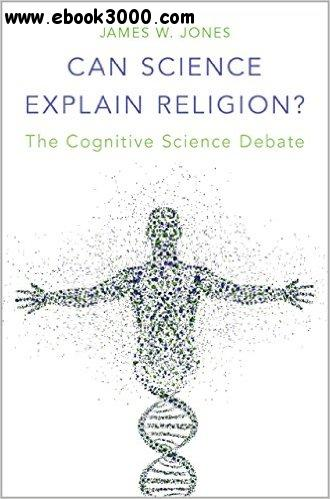 Can Science Explain Religion?: The Cognitive Science Debate free download