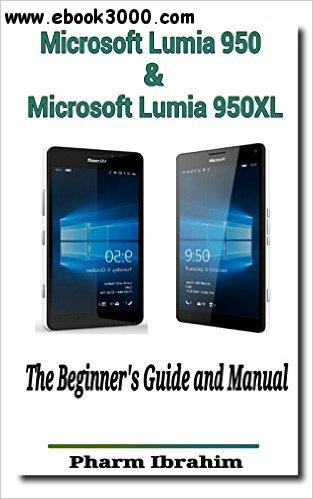 Microsoft Lumia 950 & Microsoft Lumia 950XL: The Beginner's Guide and Manual (Newbie to Pro) free download