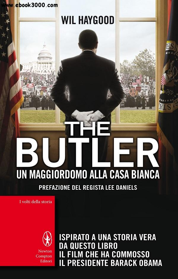 Wil Haygood - The Butler. Un maggiordomo alla Casa Bianca free download