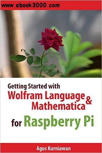 Getting Started with Wolfram Language and Mathematica for Raspberry Pi free download